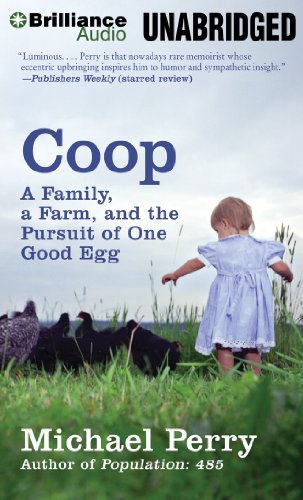Coop: A Family, a Farm, and the Pursuit of One Good Egg: Michael Perry