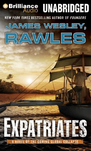 Expatriates: A Novel of the Coming Global Collapse: Rawles, James Wesley