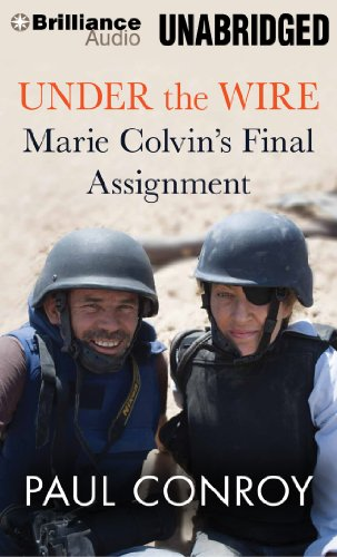 Under the Wire: Marie Colvin's Final Assignment: Conroy, Paul