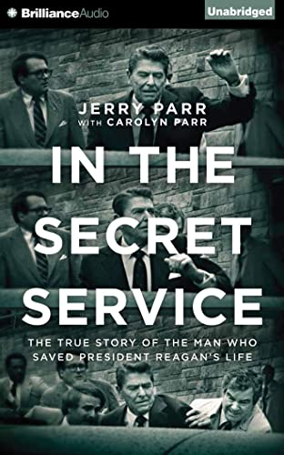 In the Secret Service: The True Story of the Man Who Saved President Reagan's Life: Jerry Parr