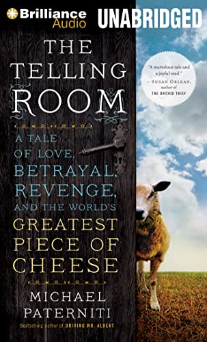 The Telling Room: A Tale of Love, Betrayal, Revenge, and the World's Greatest Piece of Cheese (Brilliance Audio on Compact Disc) (9781480540934) by Michael Paterniti