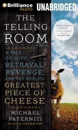 The Telling Room: A Tale of Love, Betrayal, Revenge, and the World's Greatest Piece of Cheese (9781480541153) by Michael Paterniti