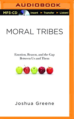 Moral Tribes: Emotion, Reason, and the Gap Between Us and Them: Greene, Joshua