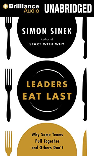 Leaders Eat Last: Why Some Teams Pull Together and Others Don't: Sinek, Simon