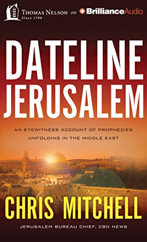 Dateline Jerusalem: An Eyewitness Account of Prophecies Unfolding in the Middle East: Mitchell, ...