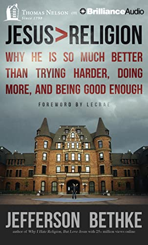 Jesus > Religion: Why He Is So Much Better Than Trying Harder, Doing More, and Being Good Enough...