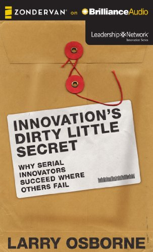 Innovation's Dirty Little Secret: Why Serial Innovators Succeed Where Others Fail (Leadership Network Innovation) (1480552402) by Larry Osborne