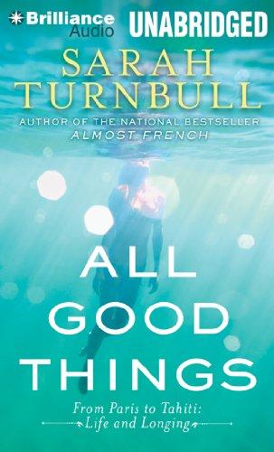 All Good Things: From Paris to Tahiti: Life and Longing: Turnbull, Sarah