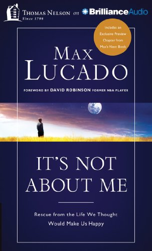 It's Not About Me: Rescue From the Life We Thought Would Make Us Happy (1480554146) by Lucado, Max