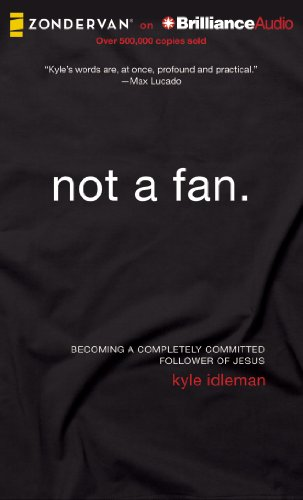 9781480554795: Not a Fan: Becoming a Completely Committed Follower of Jesus