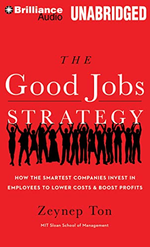 9781480555402: The Good Jobs Strategy: How the Smartest Companies Invest in Employees to Lower Costs and Boost Profits