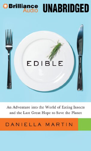 Edible: An Adventure into the World of Eating Insects and the Last Great Hope to Save the Planet: ...