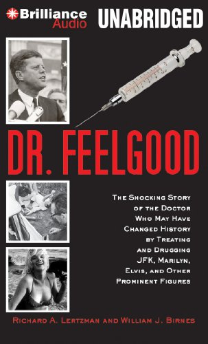 9781480564039: Dr. Feelgood: The Shocking Story of the Doctor Who May Have Changed History by Treating and Drugging JFK, Marilyn, Elvis, and Other Prominent Figures