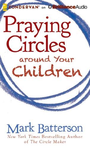 Praying Circles around Your Children: Batterson, Mark