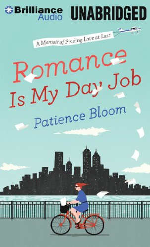 Romance Is My Day Job: A Memoir of Finding Love at Last: Patience Bloom