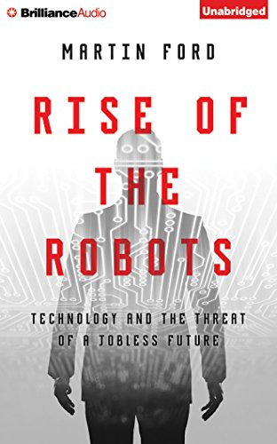 Rise of the Robots: Technology and the Threat of a Jobless Future: Martin Ford