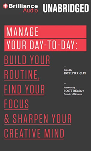 9781480576353: Manage Your Day-to-Day: Build Your Routine, Find Your Focus, and Sharpen Your Creative Mind (The 99U Book Series)