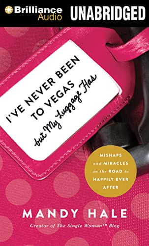 I've Never Been to Vegas, But My Luggage Has: Mishaps and Miracles on the Road to Happily Ever...