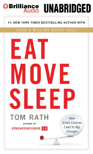 Eat Move Sleep: How Small Choices Lead to Big Changes: Rath, Tom
