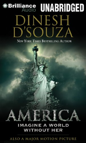 America: Imagine a World Without Her: Dinesh D Souza