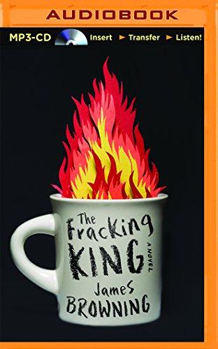 The Fracking King: A Novel: Browning, James