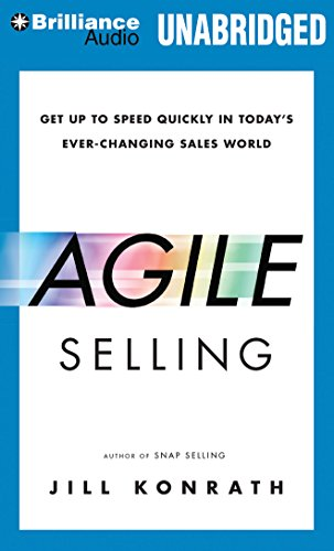 Agile Selling: Get Up to Speed Quickly in Today's Ever-Changing Sales World: Konrath, Jill