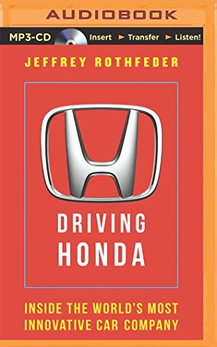 Driving Honda: Inside the World's Most Innovative Car Company: Rothfeder, Jeffrey
