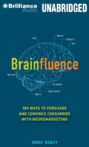 Brainfluence: 100 Ways to Persuade and Convince Consumers with Neuromarketing: Dooley, Roger