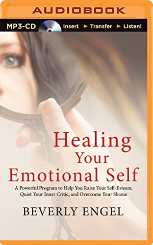 9781480589995: Healing Your Emotional Self: A Powerful Program to Help You Raise Your Self-Esteem, Quiet Your Inner Critic, and Overcome Your Shame