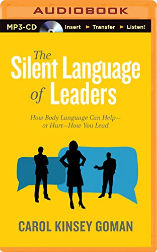 The Silent Language of Leaders: How Body Language Can Help or Hurt How You Lead: Goman, Carol ...