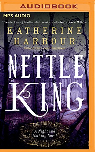 Nettle King (Night and Nothing): Katherine Harbour