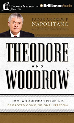 9781480594654: Theodore and Woodrow: How Two American Presidents Destroyed Constitutional Freedom