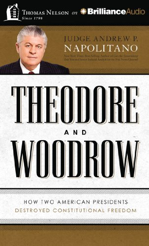 9781480594975: Theodore and Woodrow: How Two American Presidents Destroyed Constitutional Freedom