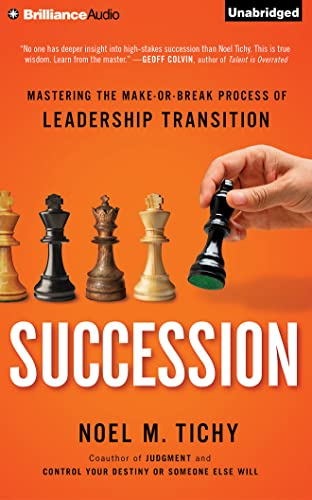 Succession: Mastering the Make-or-Break Process of Leadership Transition: Tichy, Noel M.