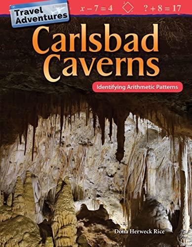 Travel Adventures: Carlsbad Caverns: Identifying Arithmetic Patterns (Mathematics Readers): Teacher...