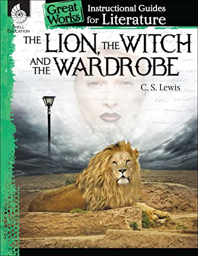 9781480769137: The Lion, the Witch and the Wardrobe: An Instructional Guide for Literature (Great Works Instructional Guides for Literature, Level 4-8)