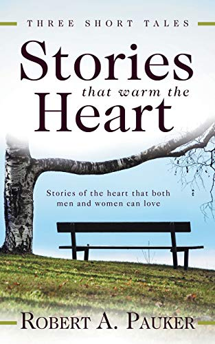 Stories that Warm the Heart: Three Short Tales: Pauker, Robert A.