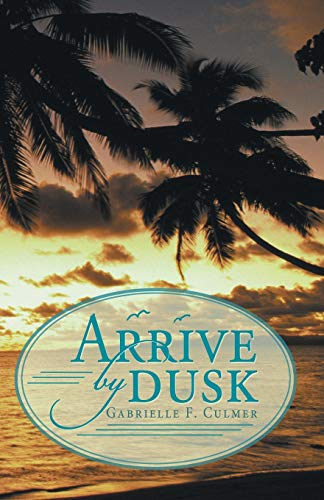 9781480800465: Arrive by Dusk