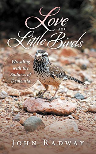 9781480800953: Love and Little Birds: Wrestling with the Sadness of Dementia