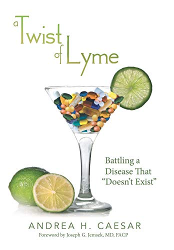 A Twist of Lyme: Battling a Disease That Doesnt Exist: Andrea H. Caesar