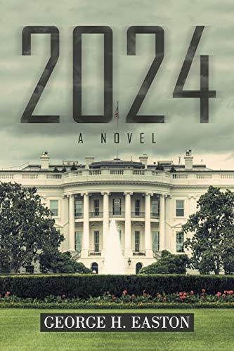 2024 A Novel: George H. Easton
