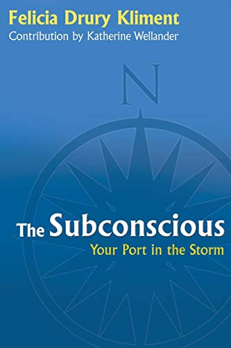 The Subconscious: Your Port in the Storm: Kliment, Felicia Drury