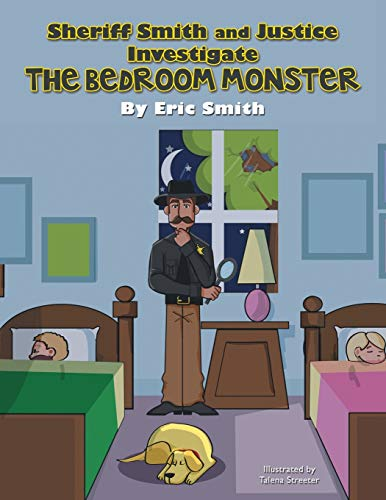 Sheriff Smith and Justice Investigates the Bedroom Monster: Eric Smith
