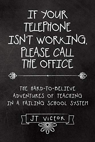 9781480814295: If Your Telephone Isn't Working, Please Call the Office: The Hard-to-Believe Adventures of Teaching in a Failing School System
