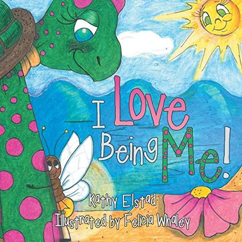 I Love Being Me!: Elstad, Kathy