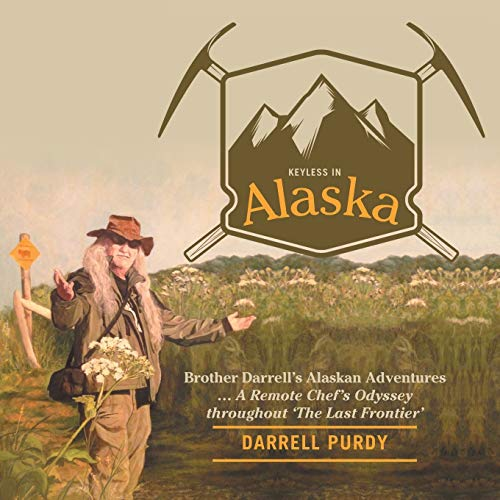 9781480816268: Keyless in Alaska: Brother Darrell's Alaskan Adventures ... A Remote Chef's Odyssey throughout 'The Last Frontier'