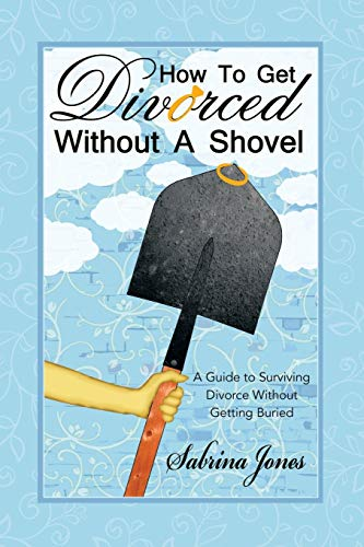 9781480818491: How to Get Divorced without a Shovel: A Guide to Surviving Divorce Without Getting Buried