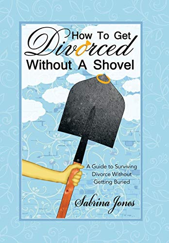 9781480818507: How to Get Divorced without a Shovel: A Guide to Surviving Divorce Without Getting Buried