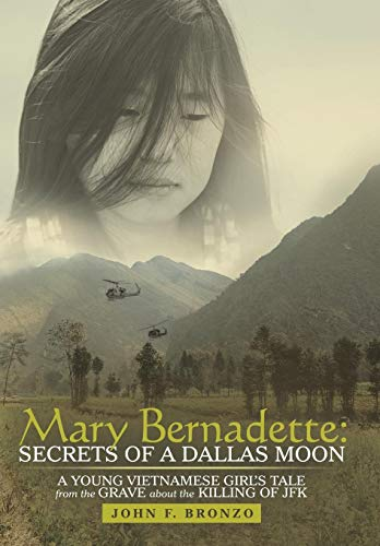 9781480819054: Mary Bernadette: Secrets of a Dallas Moon: A Young Vietnamese Girl's Tale from the Grave about the Killing of JFK