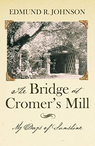 9781480820333: The Bridge at Cromer's Mill: My Days of Sunshine